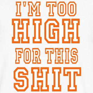 I'M TOO HIGH FOR THIS SHIT T-Shirts - Men's V-Neck T-Shirt by Canvas