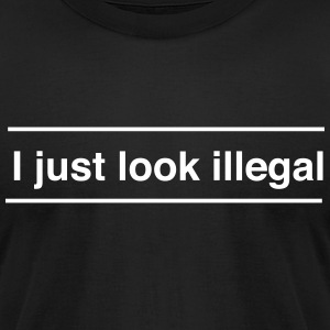 I just look illegal T-Shirts - Men's T-Shirt by American Apparel