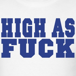 HIGH AS FUCK T-Shirts - Men's T-Shirt