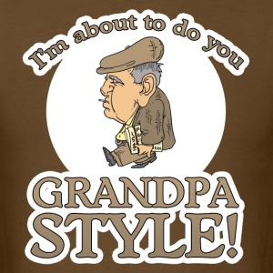 I'm About to Do You Grandpa Style! T-Shirts - Men's T-Shirt