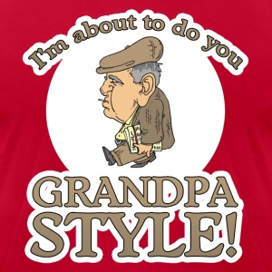 I'm About to Do You Grandpa Style! T-Shirts - Men's T-Shirt by American Apparel
