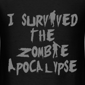 I survived the Zombie Apocalypse! - Men's T-Shirt