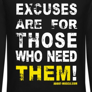 Excuses Are For Those Who Need Them Long Sleeve Shirts - Crewneck Sweatshirt