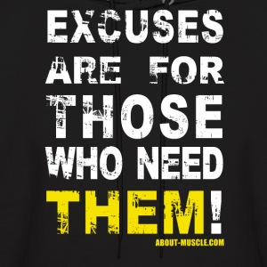 Excuses Are For Those Who Need Them Hoodies - Men's Hoodie