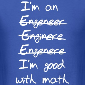 Engineer. I'm Good with Math T-Shirts - Men's T-Shirt