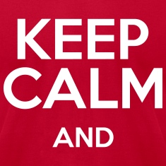 keep calm and T-Shirts