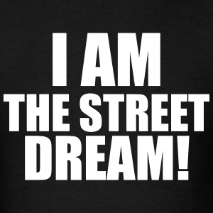 I AM THE STREET DREAM T-Shirts - Men's T-Shirt