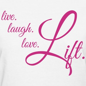 LIVE LAUGH LOVE LIFT Women's T-Shirts - Women's T-Shirt