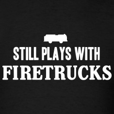 Still plays with firetrucks T-Shirts