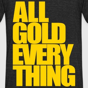 All Gold Everything T-Shirts - Unisex Tri-Blend T-Shirt by American Apparel