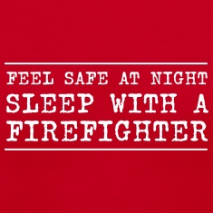 Feel Safe at Night. Sleep with a Firefighter Women's T-Shirts