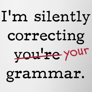 I'm silently correcting you're grammar. - Coffee/Tea Mug