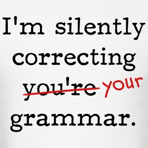 I'm silently correcting you're grammar. - Men's T-Shirt