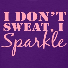 I Don't Sweat, I Sparkle Shirt