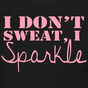 I Don't Sweat, I Sparkle  - Women's T-Shirt
