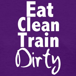 Eat Clean Train Dirty  - Women's T-Shirt