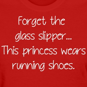 Forget glass slipper Princess wears running shoes  - Women's T-Shirt