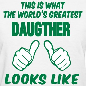 This Is What The World's Greastes DAUGTHER Looks L - Women's T-Shirt