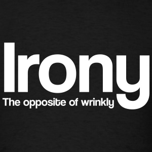 Irony. The Opposite of Wrinkly T-Shirts - Men's T-Shirt