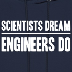 Scientists Dream Engineers Do Hoodies