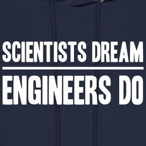 Scientists Dream Engineers Do Hoodies - Men's Hoodie