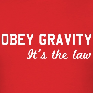 Obey Gravity. It's the Law T-Shirts - Men's T-Shirt