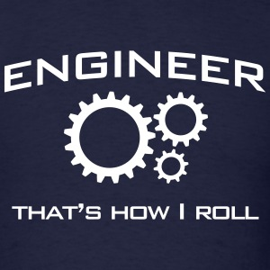 Engineer. That's How I Roll T-Shirts - Men's T-Shirt