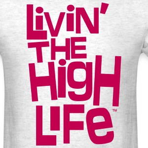 LIVING THE HIGH LIFE T-Shirts - Men's T-Shirt