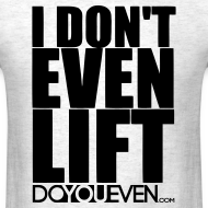 Design ~ I DON'T EVEN LIFT TEE - BLACK WRITING