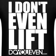 Design ~ I DON'T EVEN LIFT TEE - WHITE WRITING