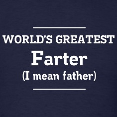 World's Greatest Farter. I mean father T-Shirts