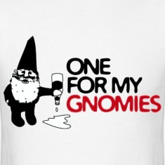One For My Gnomies T-Shirts