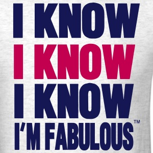 I KNOW I KNOW I KNOW I'M FABULOUS T-Shirts - Men's T-Shirt