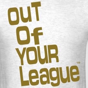 OUT OF YOUR LEAGUE T-Shirts - Men's T-Shirt