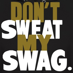 DON'T SWEAT MY SWAG Hoodies - Men's Hoodie