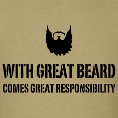 With Great Beard Comes Great Responsibility T-Shirts
