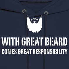 With Great Beard Comes Great Responsibility Hoodies