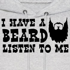 I Have a Beard Listen to Me Hoodies