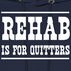 Rehab is for Quitters Hoodies - Men's Hoodie