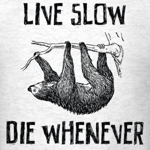 Live Slow. Die Whenever T-Shirts - Men's T-Shirt