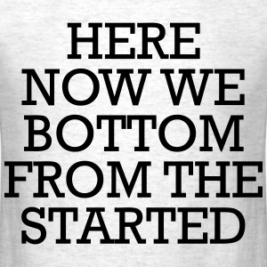 Started From The Bottom Now We Here T-Shirts - Men's T-Shirt