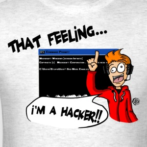 That Feeling... I'M A HACKER!! T-Shirts - Men's T-Shirt