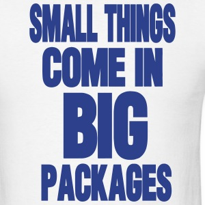 SMALL THINGS COME IN BIG PACKAGES T-Shirts - Men's T-Shirt