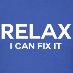 Relax. I can fix it.  T-Shirts