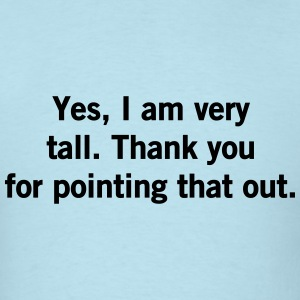Yes, I am very tall. Thanks for pointing that out T-Shirts - Men's T-Shirt