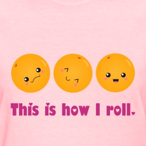 this is how I roll (oranges style)  Women's T-Shirts - Women's T-Shirt