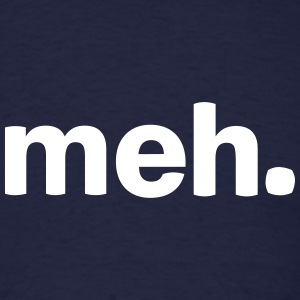 Meh T-Shirts - Men's T-Shirt