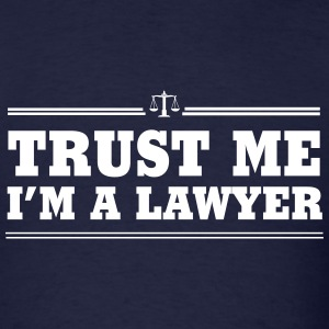 Trust Me. I'm a Lawyer T-Shirts - Men's T-Shirt