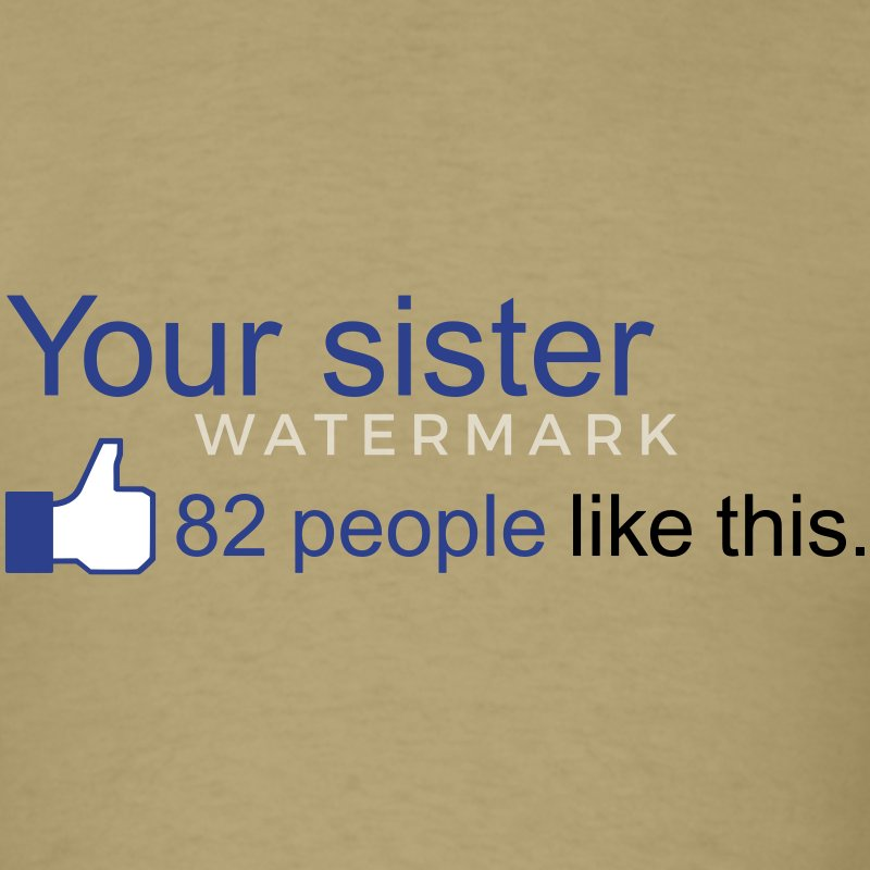 Your Sister - 82 people like this - Men's T-Shirt