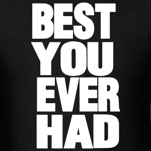 BEST YOU EVER HAD T-Shirts - Men's T-Shirt